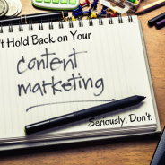 Don't Hold Back on Your Content Marketing