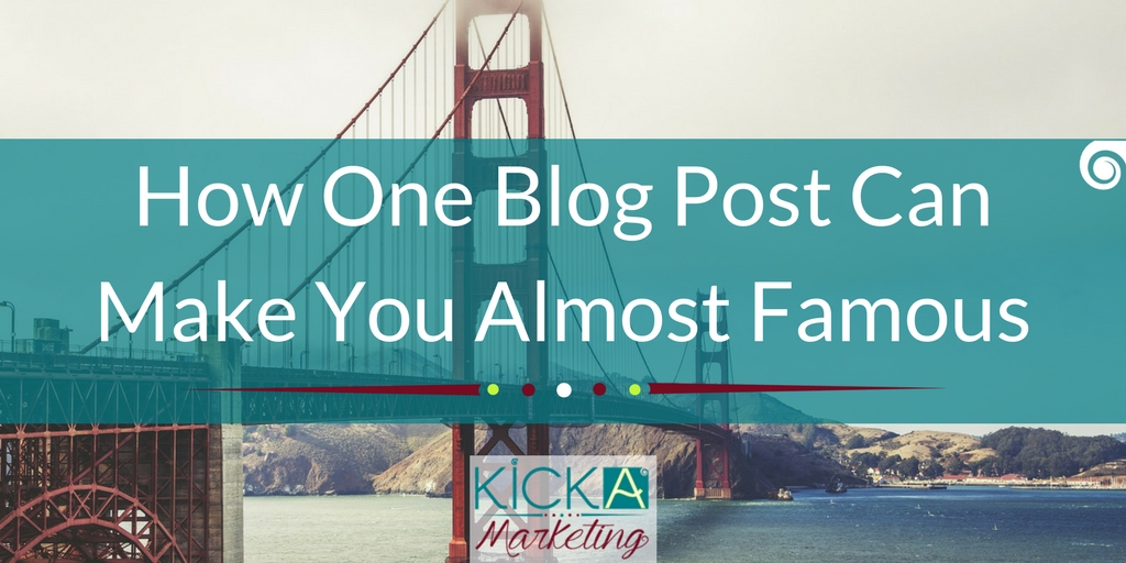 How One Blog Post Can Make You Almost Famous