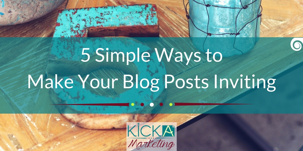 5 Simple Ways to Make Your Blog Posts Inviting