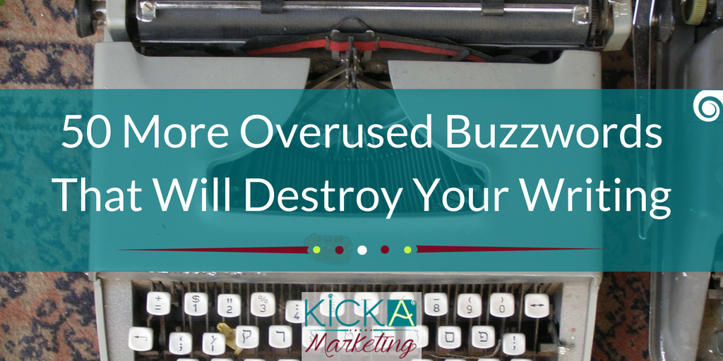 50 More Overused Buzzwords That Will Destroy Your Writing